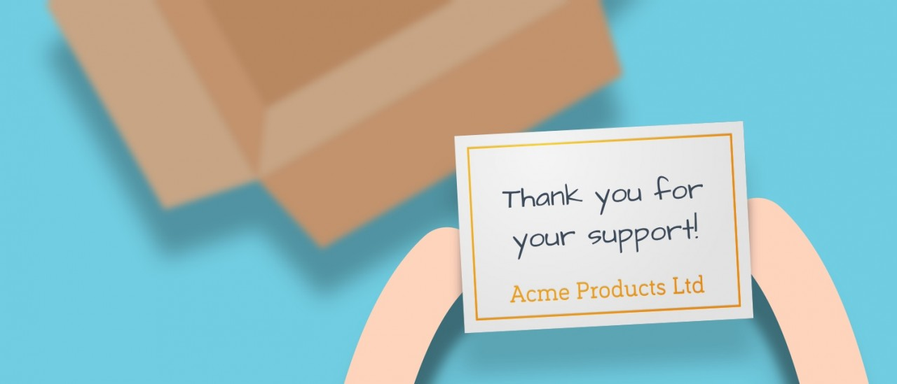Why not start by including a small 'With thanks' compliment slip in your parcels? Even this small gesture could brighten someone's day and will go a long way for the perception of your brand.